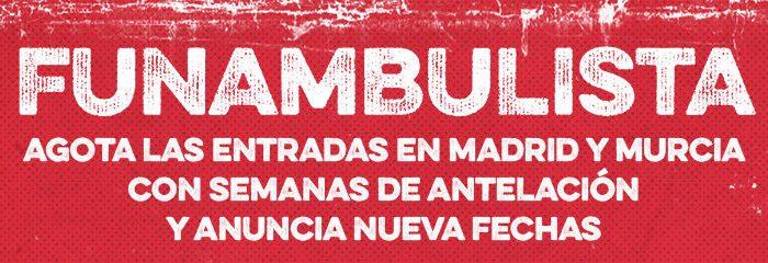 FUNAMBULISTA agota las entradas en Madrid y Murcia!!